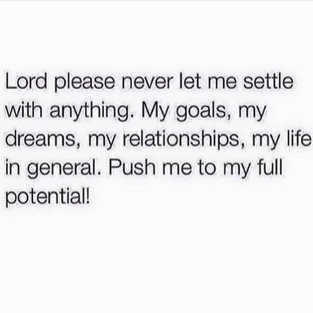 Going through life settling is probably one of the most saddest things that you could do. Pray and seek God daily. He will keep you pushing forward to reach your full potential in every area of your life. Happy Sunday 🙏🏿🙏🏾🙏🏽🙏🏼🙏🏻