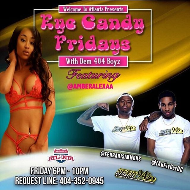 We got @amberalexxa taking over #EyeCandyFridays 😍🍭 TONIGHT with #Dem404Boyz @IAmFlyGuyDC & @FerrariSimmons on @Streetz945ATL make sure you tune in to hear HER 😈🙈 and #Dem404Boyz ....@welcometoatlanta_  ALWAYS GOT BADDIES💪